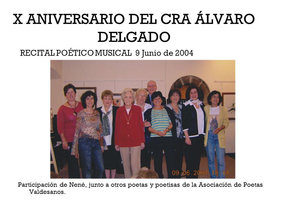 X ANIVERSARIO DEL CRA ÁLVARO DELGADO RECITAL POÉTICO MUSICAL 9 Junio de 2004 Participación de Nené, junto a otros poetas y poetisas de la Asociación d