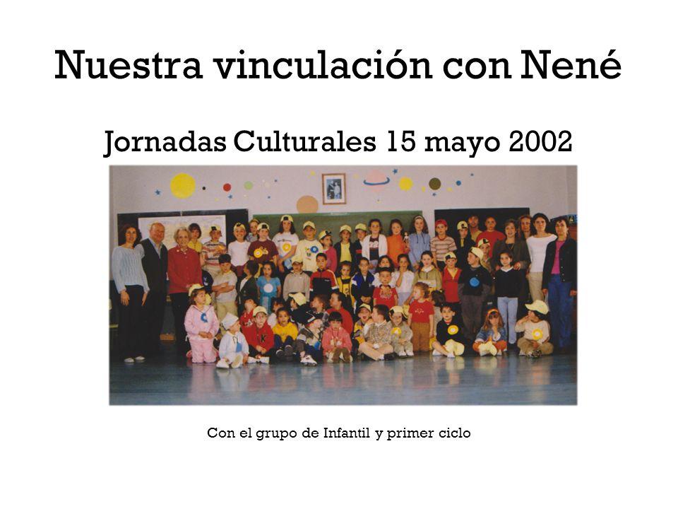 Nuestra vinculación con Nené Jornadas Culturales 15 mayo 2002 Con el grupo de Infantil y primer ciclo