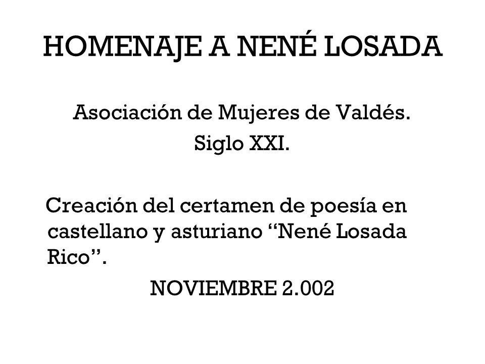 HOMENAJE A NENÉ LOSADA Asociación de Mujeres de Valdés. Siglo XXI. Creación del certamen de poesía en castellano y asturiano Nené Losada Rico. NOVIEMB
