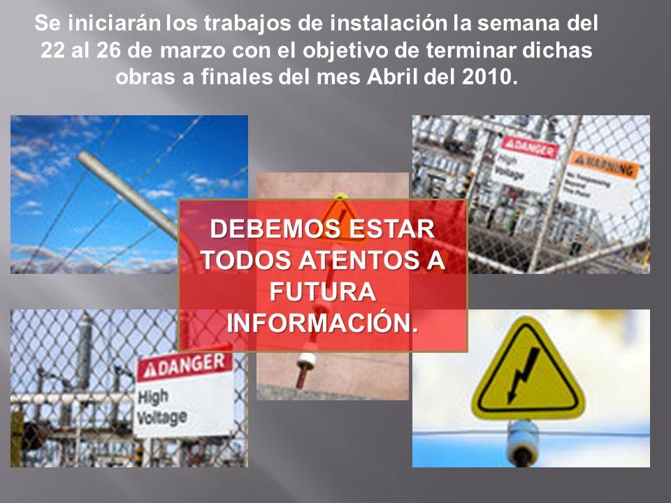 Se iniciarán los trabajos de instalación la semana del 22 al 26 de marzo con el objetivo de terminar dichas obras a finales del mes Abril del 2010. DE