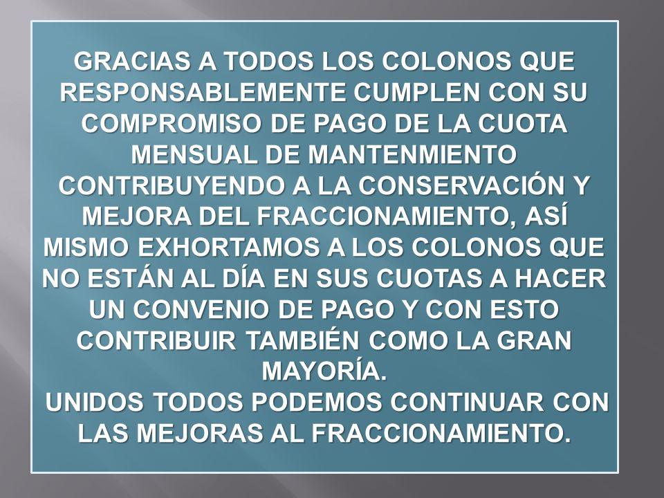 GRACIAS A TODOS LOS COLONOS QUE RESPONSABLEMENTE CUMPLEN CON SU COMPROMISO DE PAGO DE LA CUOTA MENSUAL DE MANTENMIENTO CONTRIBUYENDO A LA CONSERVACIÓN