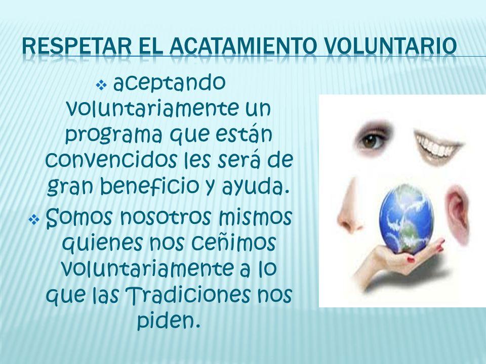 aceptando voluntariamente un programa que están convencidos les será de gran beneficio y ayuda. Somos nosotros mismos quienes nos ceñimos voluntariame