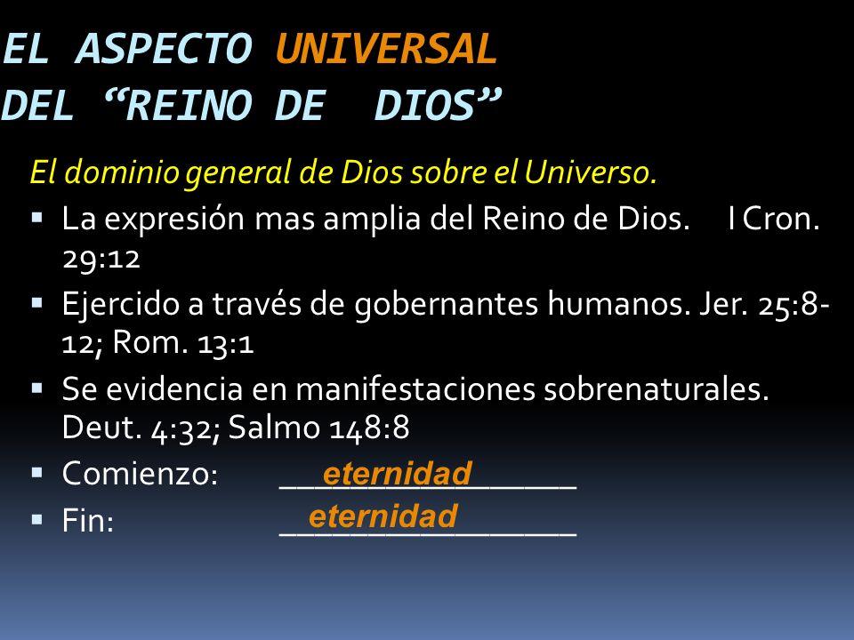EL ASPECTO UNIVERSAL DEL REINO DE DIOS El dominio general de Dios sobre el Universo.