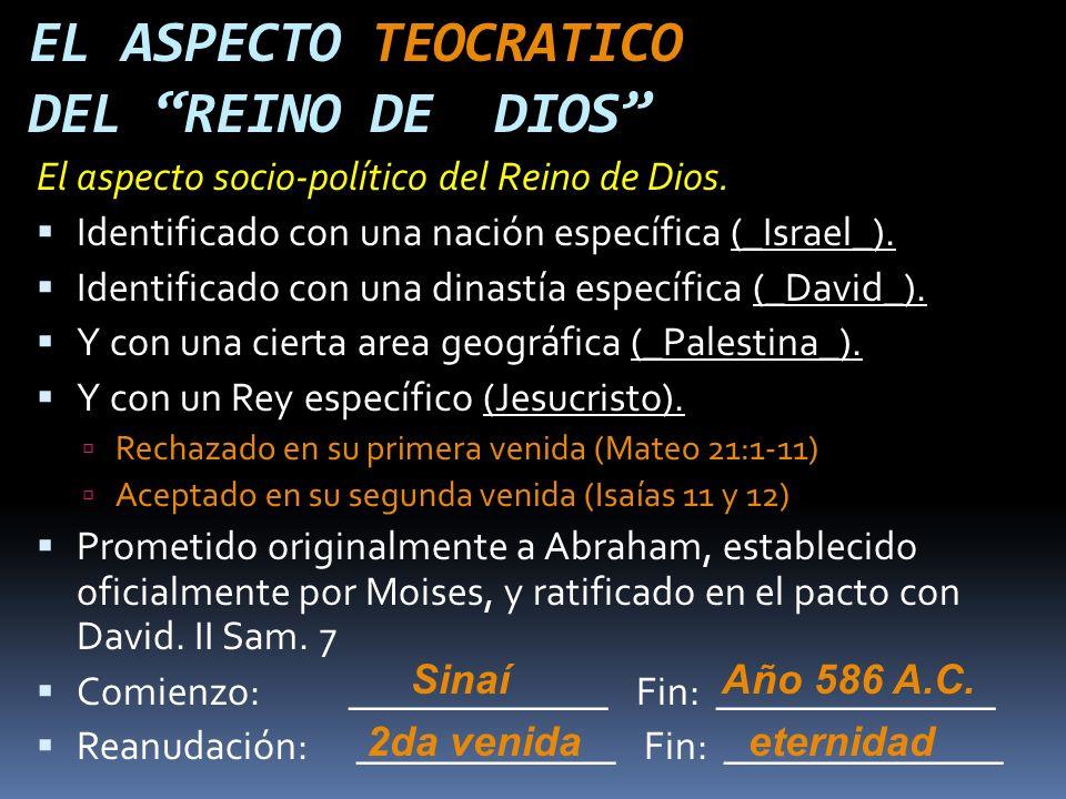 El aspecto socio-político del Reino de Dios.Identificado con una nación específica (_Israel_).