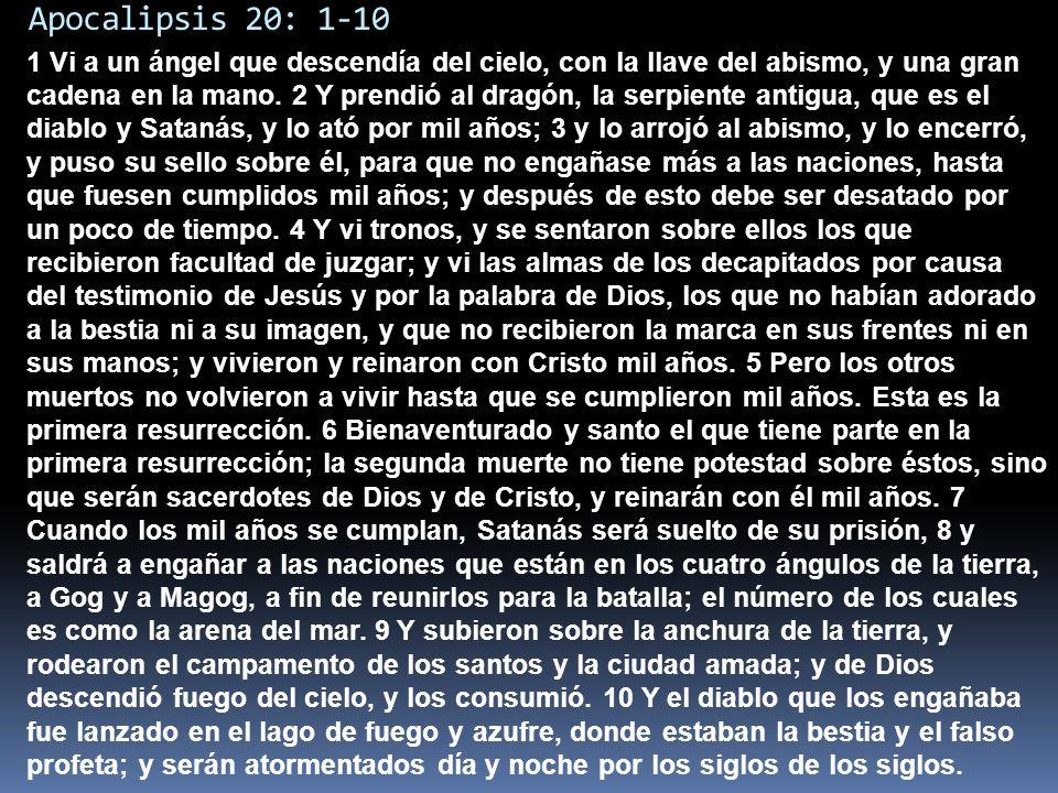 Apocalipsis 20: 1-10 1 Vi a un ángel que descendía del cielo, con la llave del abismo, y una gran cadena en la mano.