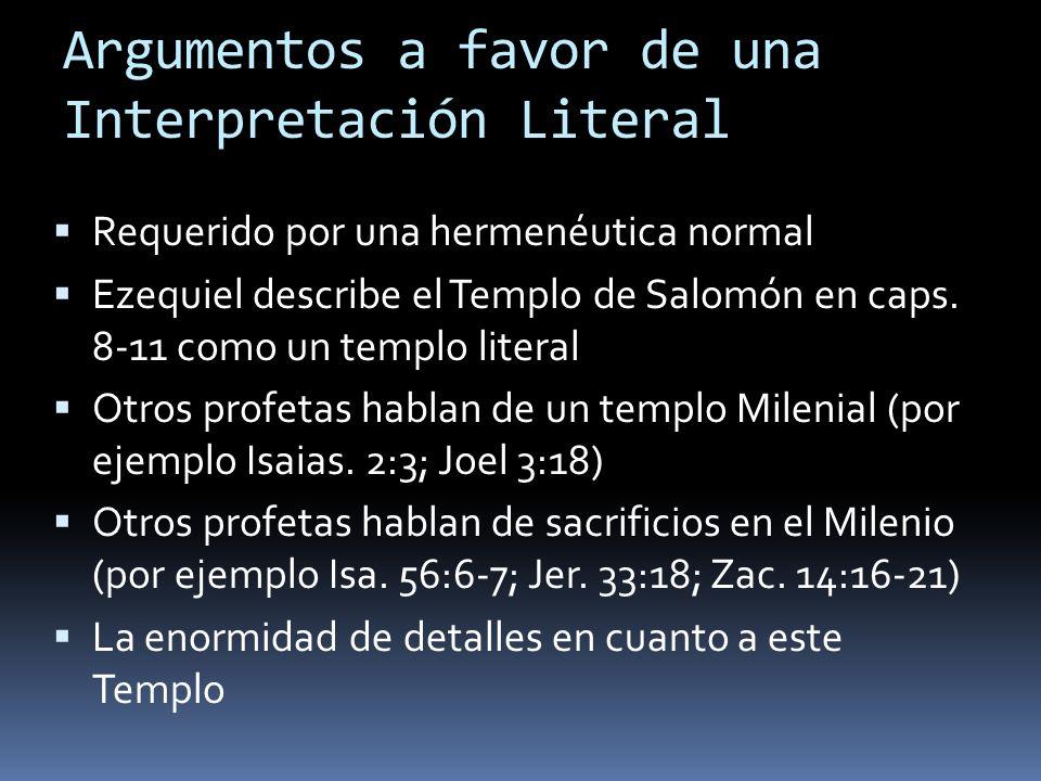 Argumentos a favor de una Interpretación Literal Requerido por una hermenéutica normal Ezequiel describe el Templo de Salomón en caps.