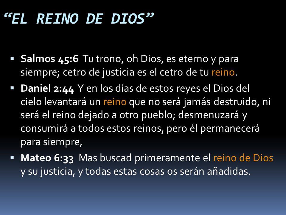 EL REINO DE DIOS Salmos 45:6 Tu trono, oh Dios, es eterno y para siempre; cetro de justicia es el cetro de tu reino.