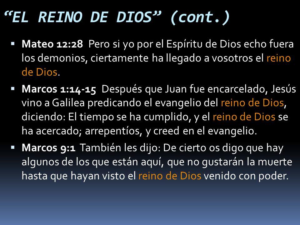 EL REINO DE DIOS (cont.) Mateo 12:28 Pero si yo por el Espíritu de Dios echo fuera los demonios, ciertamente ha llegado a vosotros el reino de Dios.