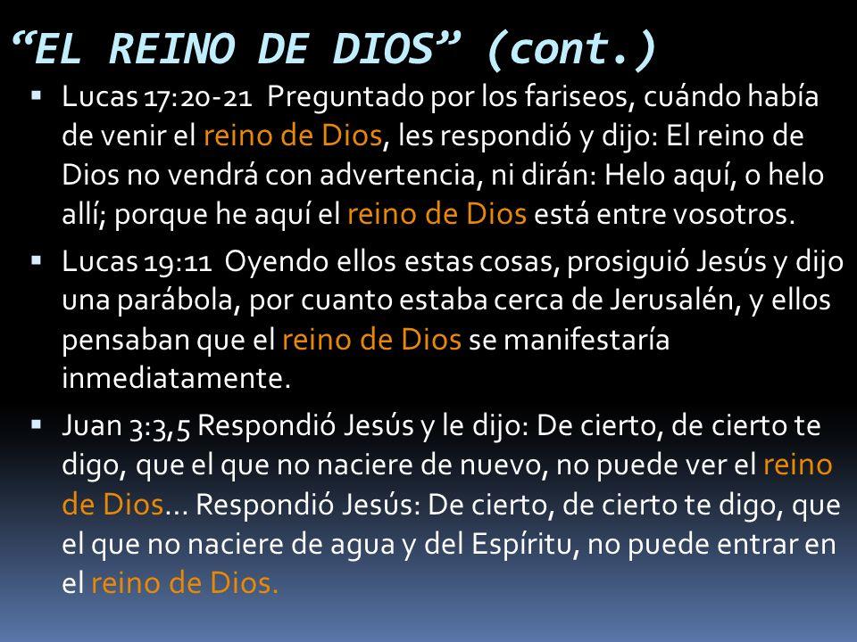Lucas 17:20-21 Preguntado por los fariseos, cuándo había de venir el reino de Dios, les respondió y dijo: El reino de Dios no vendrá con advertencia, ni dirán: Helo aquí, o helo allí; porque he aquí el reino de Dios está entre vosotros.