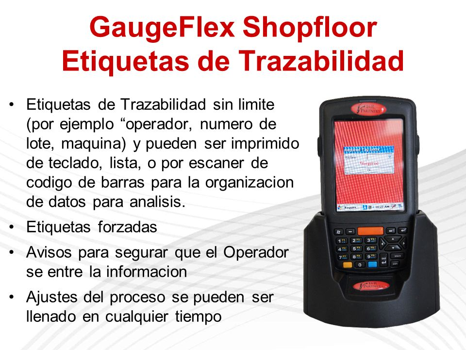 GaugeFlex Shopfloor Etiquetas de Trazabilidad Etiquetas de Trazabilidad sin limite (por ejemplo operador, numero de lote, maquina) y pueden ser imprimido de teclado, lista, o por escaner de codigo de barras para la organizacion de datos para analisis.