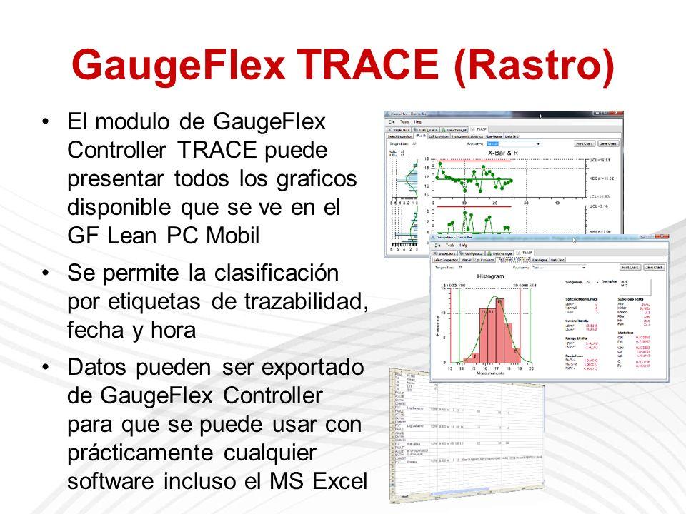 GaugeFlex TRACE (Rastro) El modulo de GaugeFlex Controller TRACE puede presentar todos los graficos disponible que se ve en el GF Lean PC Mobil Se permite la clasificación por etiquetas de trazabilidad, fecha y hora Datos pueden ser exportado de GaugeFlex Controller para que se puede usar con prácticamente cualquier software incluso el MS Excel