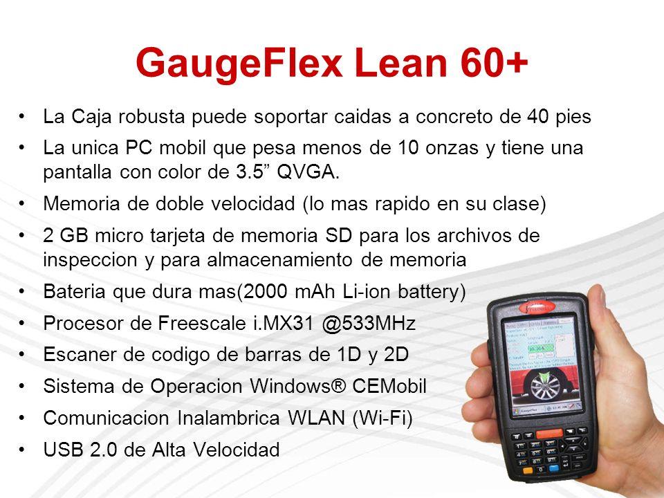 GaugeFlex Lean 60+ La Caja robusta puede soportar caidas a concreto de 40 pies La unica PC mobil que pesa menos de 10 onzas y tiene una pantalla con color de 3.5 QVGA.