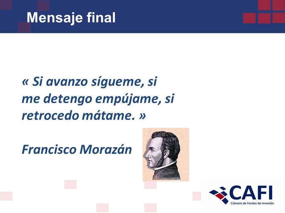 Mensaje final « Si avanzo sígueme, si me detengo empújame, si retrocedo mátame. » Francisco Morazán