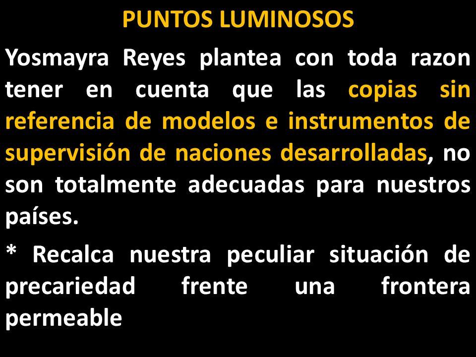 PUNTOS LUMINOSOS Yosmayra Reyes plantea con toda razon tener en cuenta que las copias sin referencia de modelos e instrumentos de supervisión de naciones desarrolladas, no son totalmente adecuadas para nuestros países.