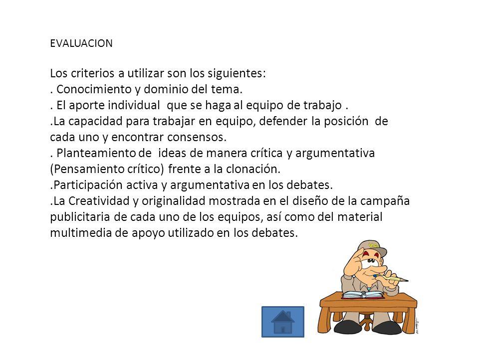 EVALUACION Los criterios a utilizar son los siguientes:. Conocimiento y dominio del tema.. El aporte individual que se haga al equipo de trabajo..La c