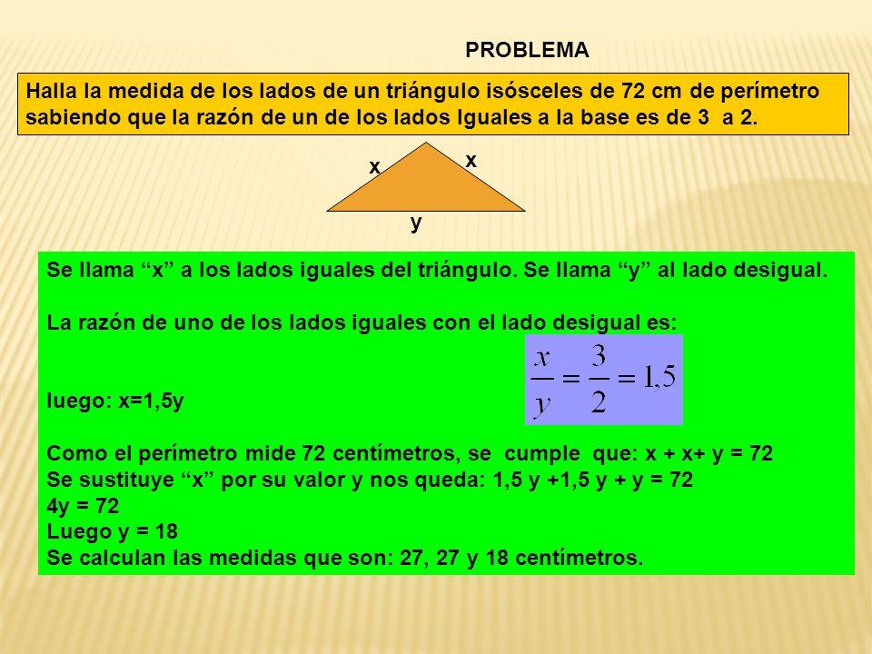 PROBLEMA Halla la medida de los lados de un triángulo isósceles de 72 cm de perímetro sabiendo que la razón de un de los lados Iguales a la base es de 3 a 2.