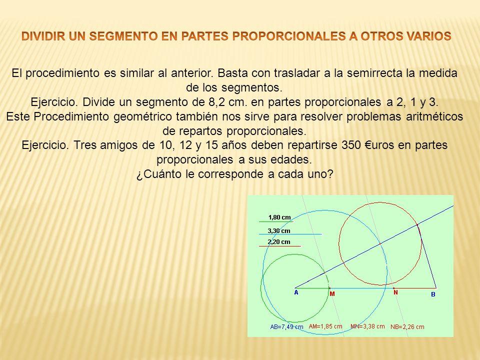 El procedimiento es similar al anterior. Basta con trasladar a la semirrecta la medida de los segmentos. Ejercicio. Divide un segmento de 8,2 cm. en p