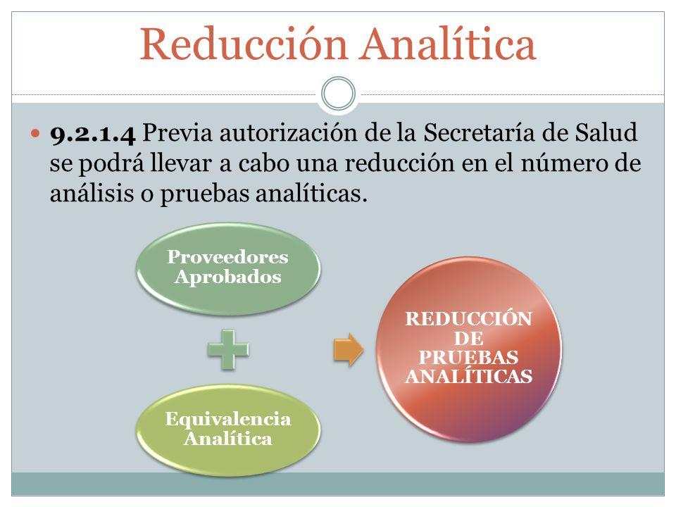 Reducción Analítica Proveedores Aprobados Equivalencia Analítica REDUCCIÓN DE PRUEBAS ANALÍTICAS 9.2.1.4 Previa autorización de la Secretaría de Salud se podrá llevar a cabo una reducción en el número de análisis o pruebas analíticas.