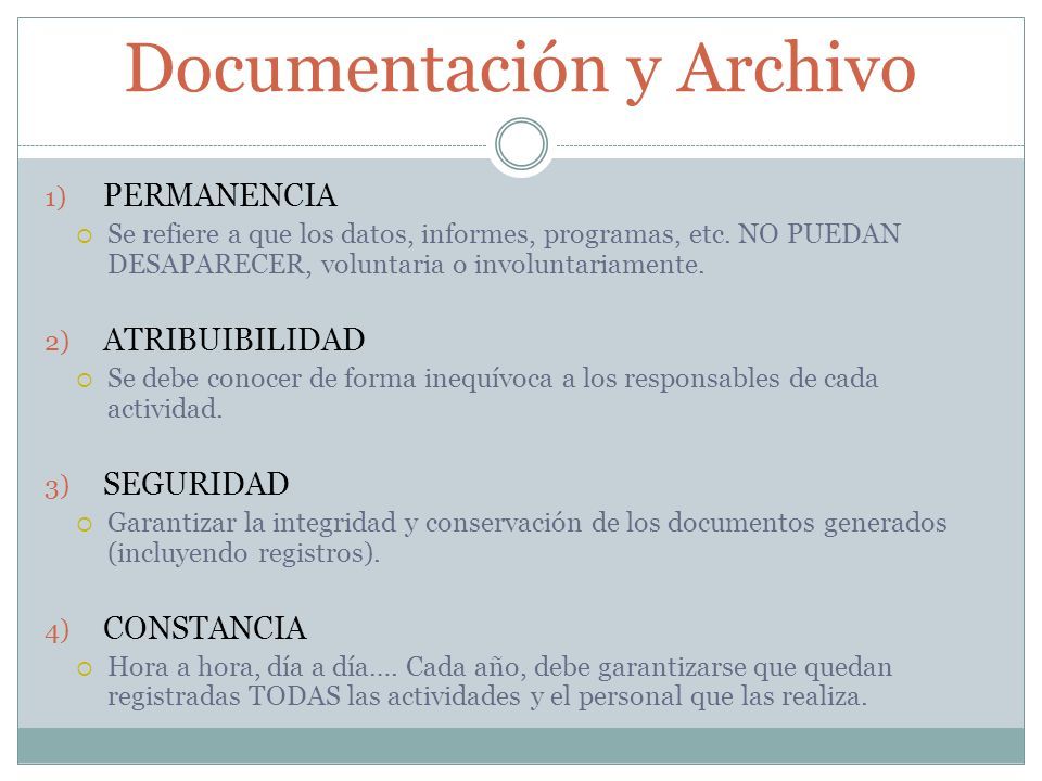 Documentación y Archivo 1) PERMANENCIA Se refiere a que los datos, informes, programas, etc. NO PUEDAN DESAPARECER, voluntaria o involuntariamente. 2)