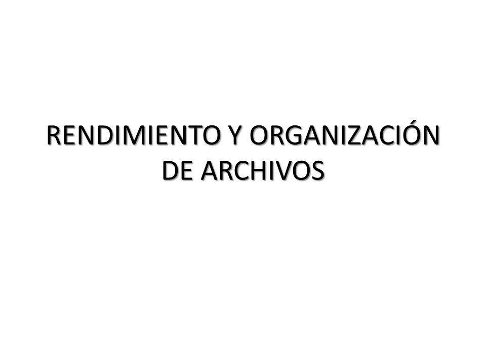 RENDIMIENTO Y ORGANIZACIÓN DE ARCHIVOS