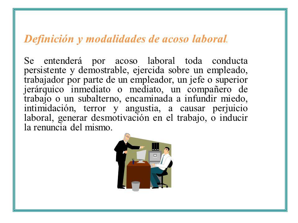 Definición y modalidades de acoso laboral. Se entenderá por acoso laboral toda conducta persistente y demostrable, ejercida sobre un empleado, trabaja