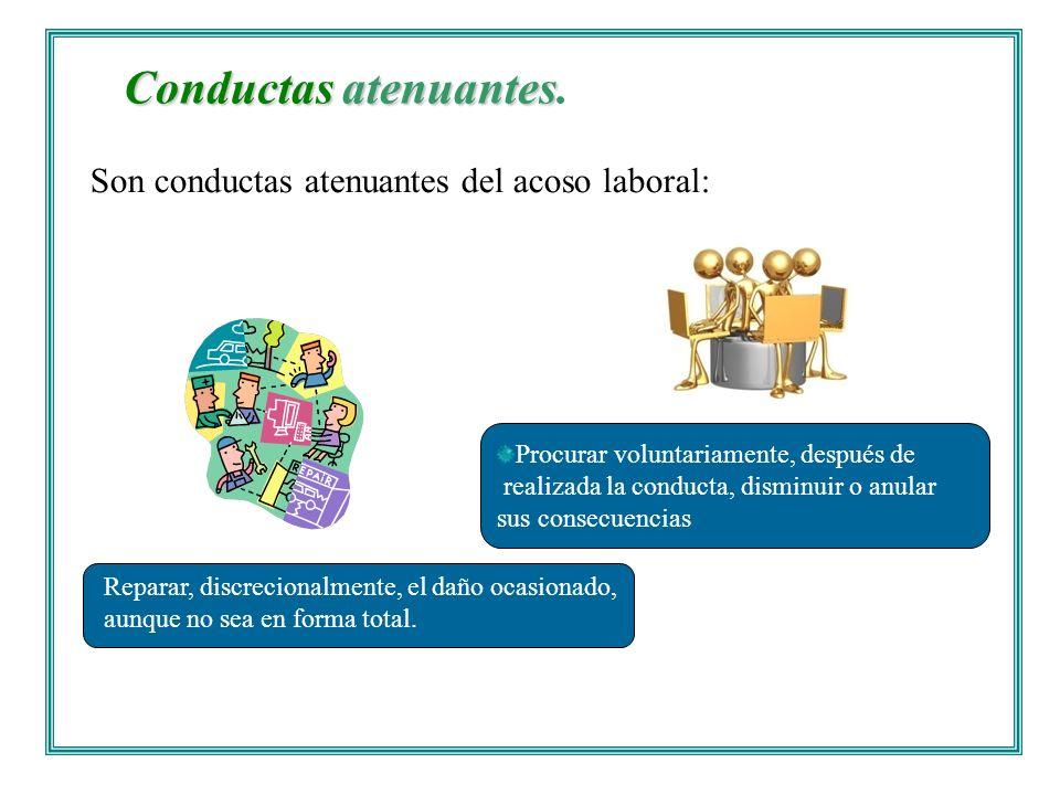 Conductas atenuantes Conductas atenuantes. Procurar voluntariamente, después de realizada la conducta, disminuir o anular sus consecuencias Son conduc