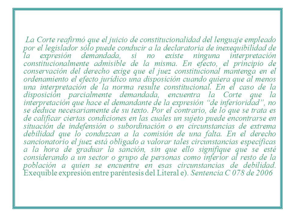 La Corte reafirmó que el juicio de constitucionalidad del lenguaje empleado por el legislador sólo puede conducir a la declaratoria de inexequibilidad