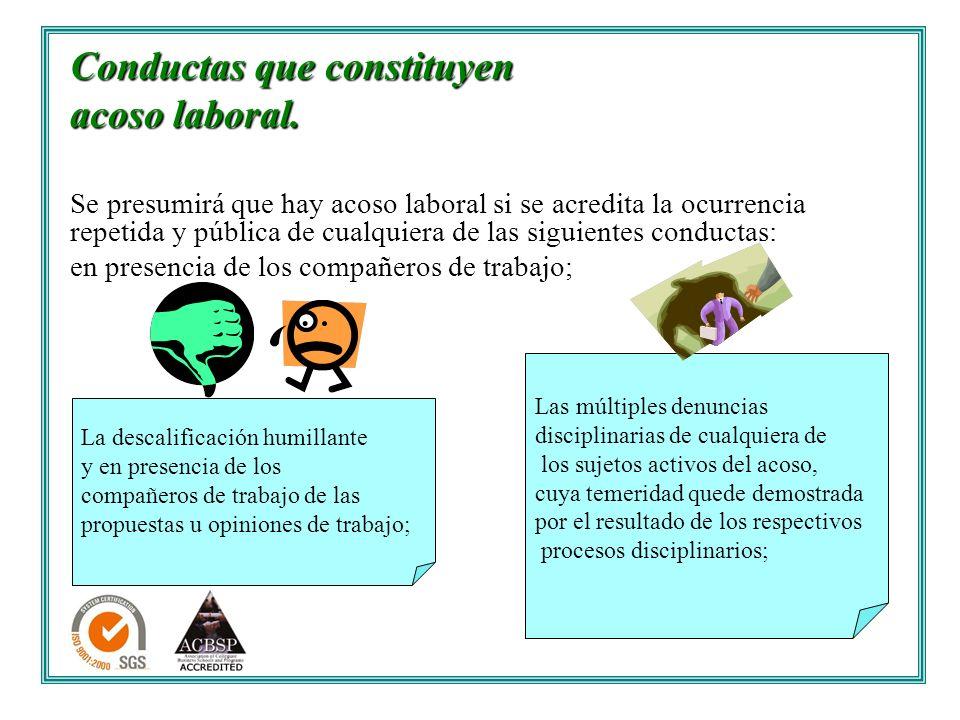 Conductas que constituyen acoso laboral. Se presumirá que hay acoso laboral si se acredita la ocurrencia repetida y pública de cualquiera de las sigui
