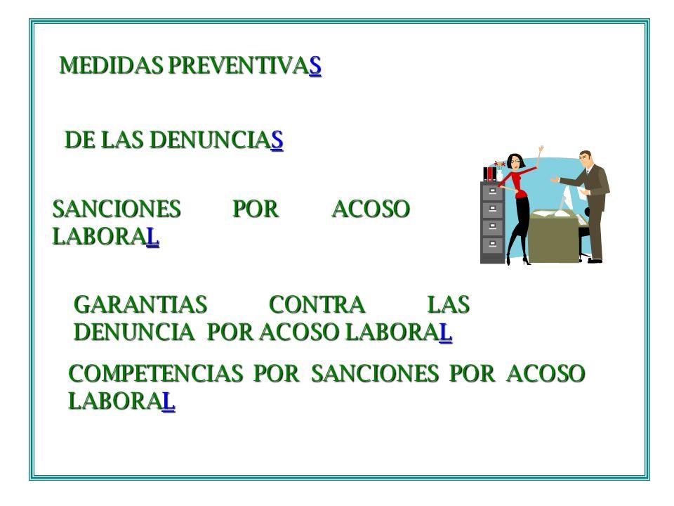 MEDIDAS PREVENTIVAS MEDIDAS PREVENTIVASS DE LAS DENUNCIAS DE LAS DENUNCIASS SANCIONES POR ACOSO LABORAL L GARANTIAS CONTRA LAS DENUNCIA POR ACOSO LABO