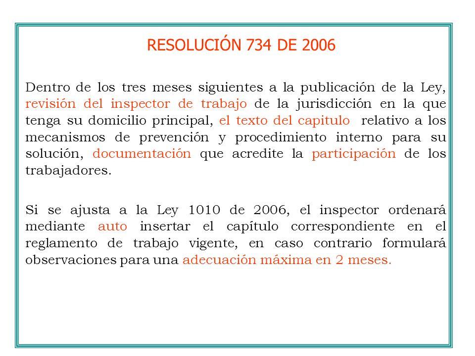 RESOLUCIÓN 734 DE 2006 Dentro de los tres meses siguientes a la publicación de la Ley, revisión del inspector de trabajo de la jurisdicción en la que