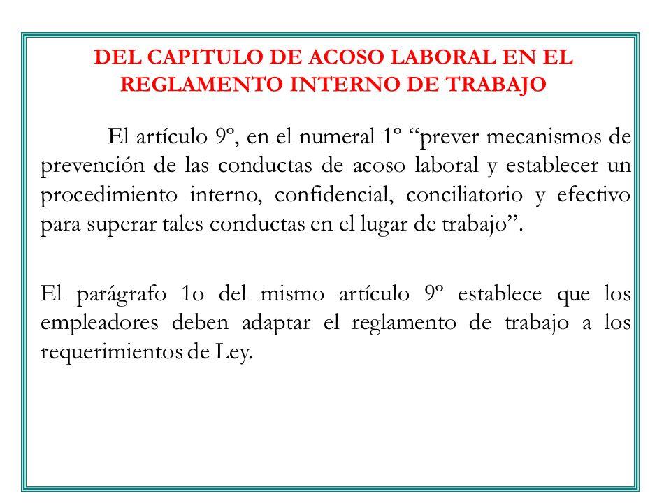 DEL CAPITULO DE ACOSO LABORAL EN EL REGLAMENTO INTERNO DE TRABAJO El artículo 9º, en el numeral 1º prever mecanismos de prevención de las conductas de