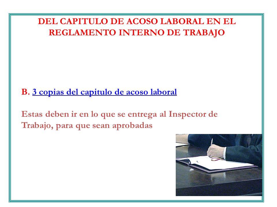 DEL CAPITULO DE ACOSO LABORAL EN EL REGLAMENTO INTERNO DE TRABAJO B. 3 copias del capitulo de acoso laboral3 copias del capitulo de acoso laboral Esta