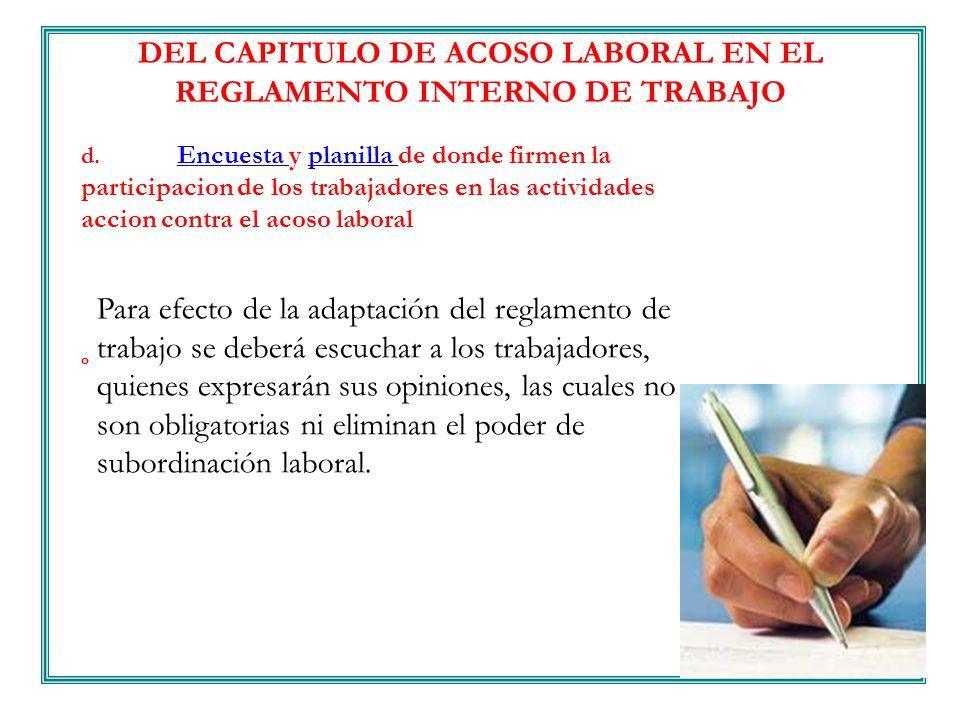 DEL CAPITULO DE ACOSO LABORAL EN EL REGLAMENTO INTERNO DE TRABAJO d. Encuesta y planilla de donde firmen la participacion de los trabajadores en las a
