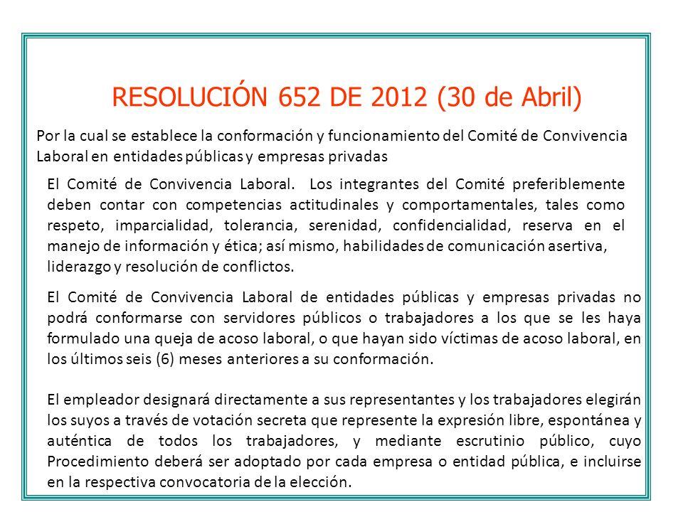 RESOLUCIÓN 652 DE 2012 (30 de Abril) Por la cual se establece la conformación y funcionamiento del Comité de Convivencia Laboral en entidades públicas