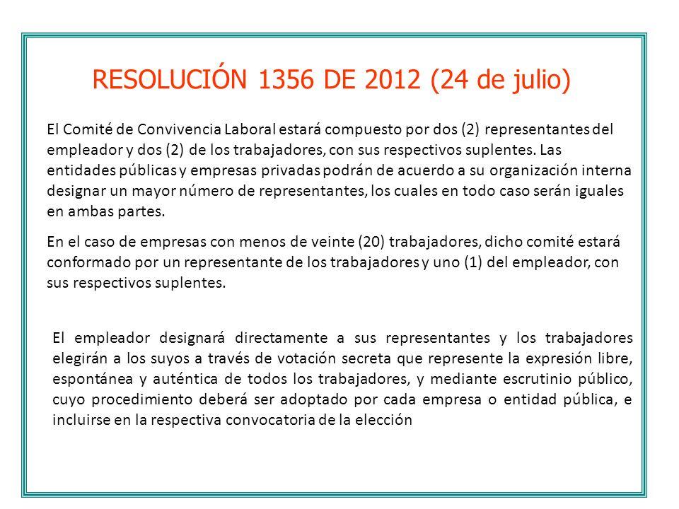 RESOLUCIÓN 1356 DE 2012 (24 de julio) El Comité de Convivencia Laboral estará compuesto por dos (2) representantes del empleador y dos (2) de los trab