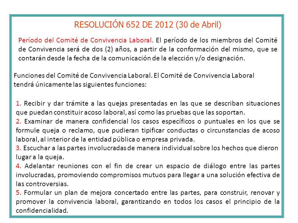 RESOLUCIÓN 652 DE 2012 (30 de Abril) Período del Comité de Convivencia Laboral. El período de los miembros del Comité de Convivencia será de dos (2) a