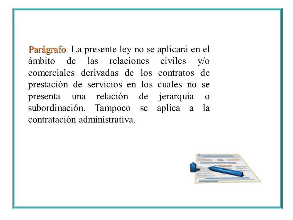 Parágrafo Parágrafo: La presente ley no se aplicará en el ámbito de las relaciones civiles y/o comerciales derivadas de los contratos de prestación de
