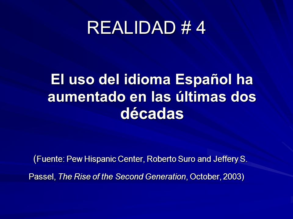 REALIDAD # 4 El uso del idioma Español ha aumentado en las últimas dos décadas ( Fuente: Pew Hispanic Center, Roberto Suro and Jeffery S. Passel, The