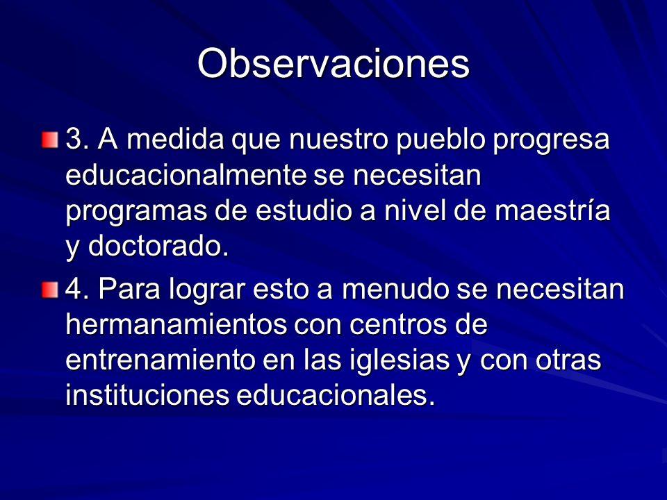 Observaciones 3. A medida que nuestro pueblo progresa educacionalmente se necesitan programas de estudio a nivel de maestría y doctorado. 4. Para logr