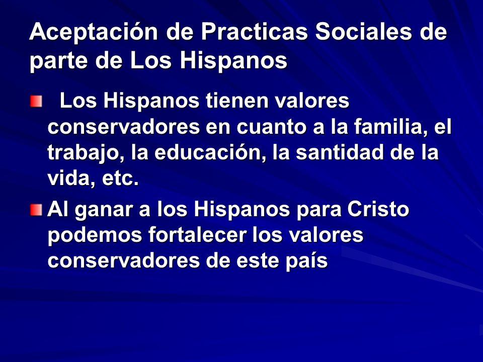 Aceptación de Practicas Sociales de parte de Los Hispanos Los Hispanos tienen valores conservadores en cuanto a la familia, el trabajo, la educación,