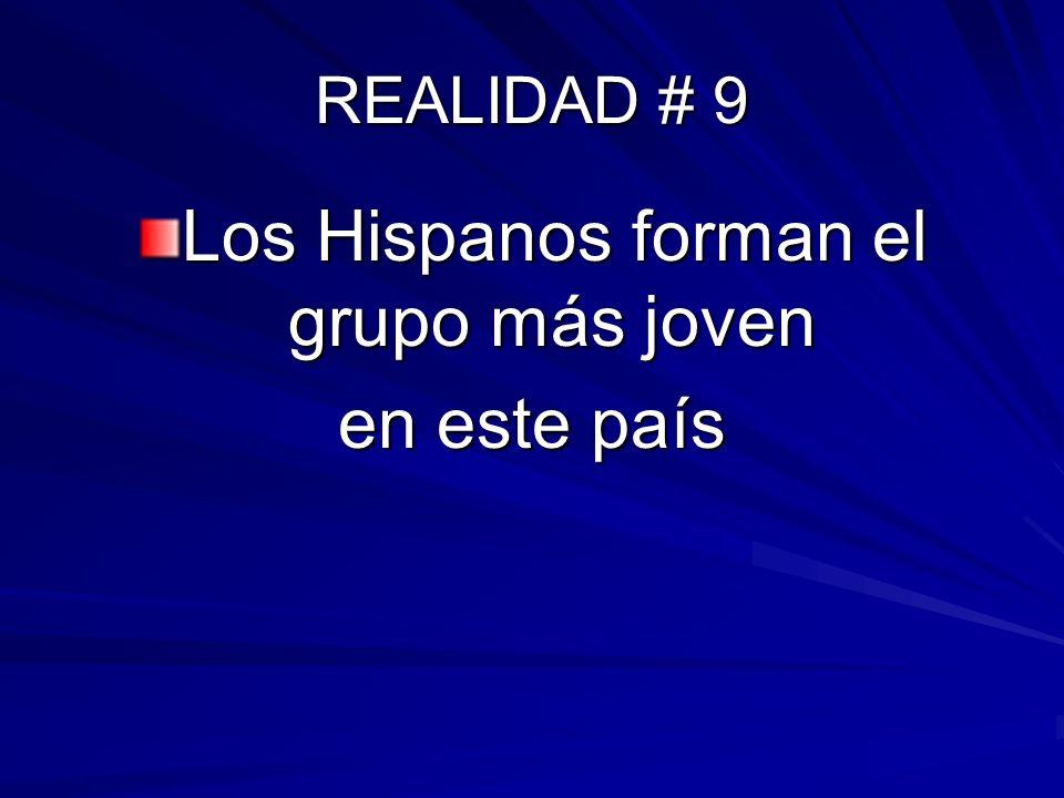 REALIDAD # 9 Los Hispanos forman el grupo más joven en este país
