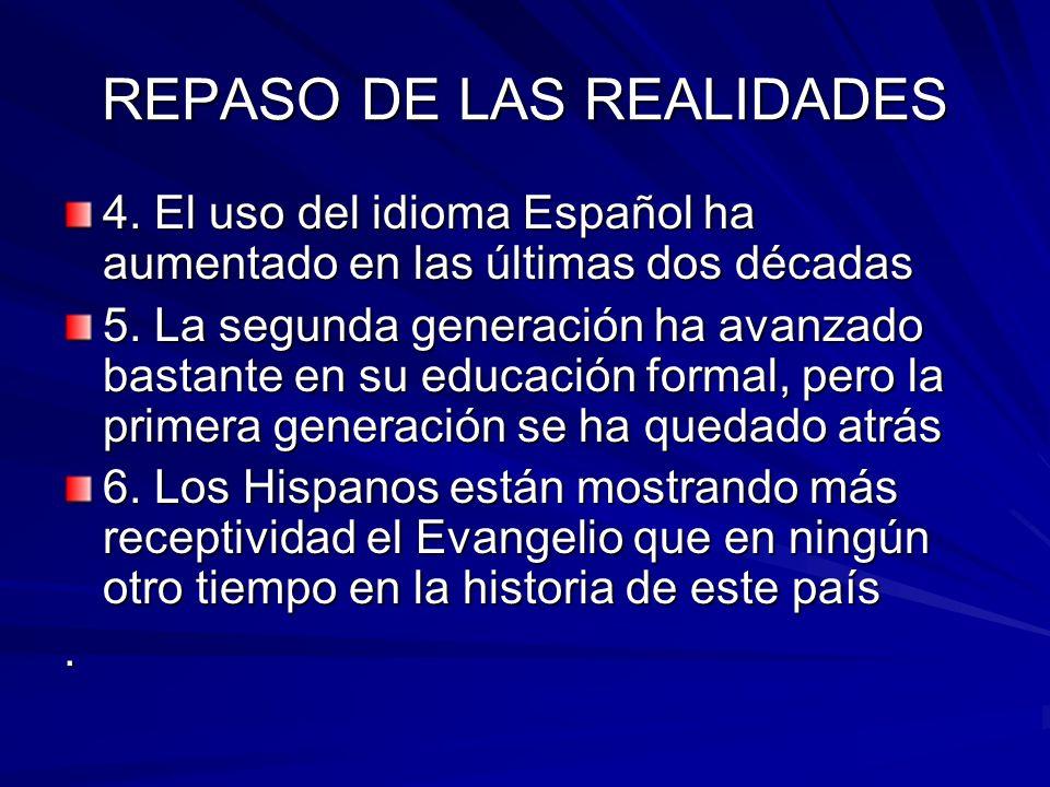 REPASO DE LAS REALIDADES 4. El uso del idioma Español ha aumentado en las últimas dos décadas 5. La segunda generación ha avanzado bastante en su educ