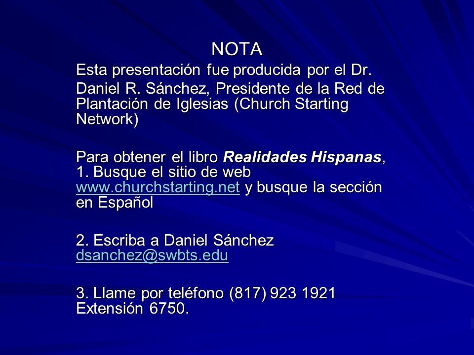 NOTA Esta presentación fue producida por el Dr. Daniel R. Sánchez, Presidente de la Red de Plantación de Iglesias (Church Starting Network) Para obten