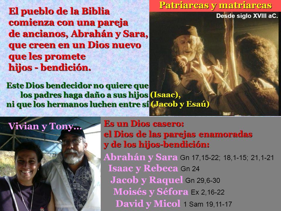El pueblo de la Biblia comienza con una pareja de ancianos, Abrahán y Sara, que creen en un Dios nuevo que les promete hijos - bendición. Este Dios be