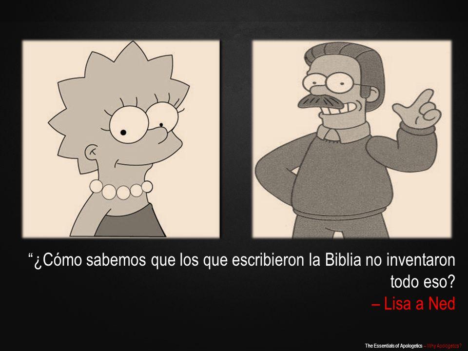 ¿Cómo sabemos que los que escribieron la Biblia no inventaron todo eso – Lisa a Ned