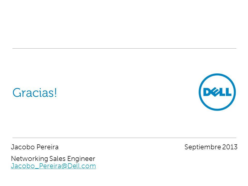 Gracias! Jacobo PereiraSeptiembre 2013 Networking Sales Engineer Jacobo_Pereira@Dell.com Jacobo_Pereira@Dell.com