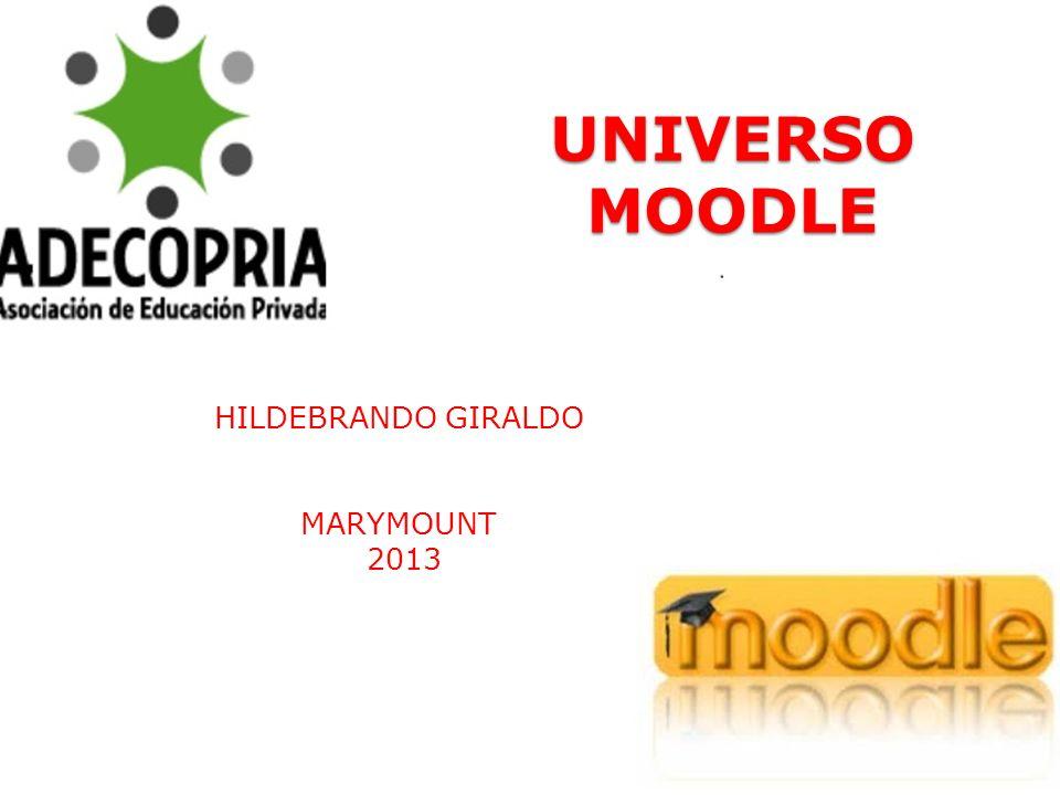 UNIVERSO MOODLE UNIVERSO MOODLE HILDEBRANDO GIRALDO MARYMOUNT 2013