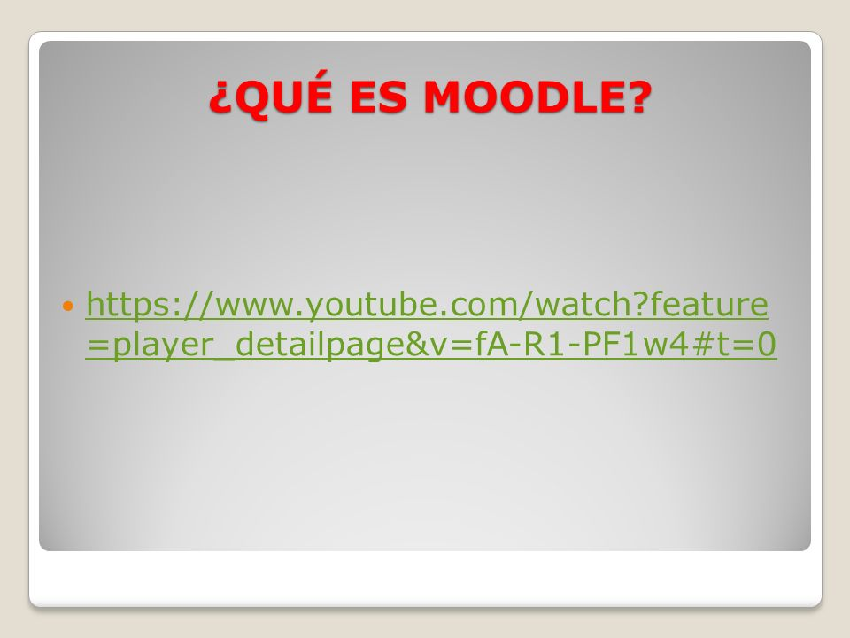 ¿QUÉ ES MOODLE? https://www.youtube.com/watch?feature =player_detailpage&v=fA-R1-PF1w4#t=0 https://www.youtube.com/watch?feature =player_detailpage&v=