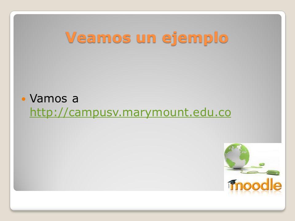 Veamos un ejemplo Vamos a http://campusv.marymount.edu.co http://campusv.marymount.edu.co