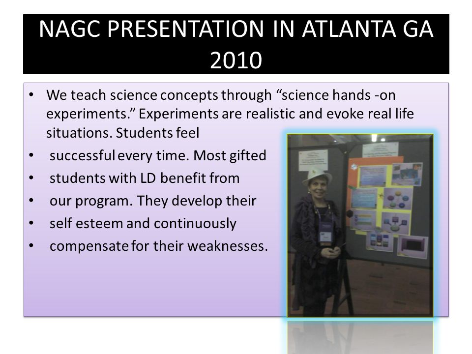 NAGC PRESENTATION IN ATLANTA GA 2010 We teach science concepts through science hands -on experiments.